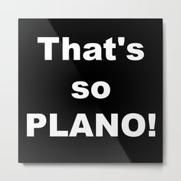 That's so Plano Metal Print