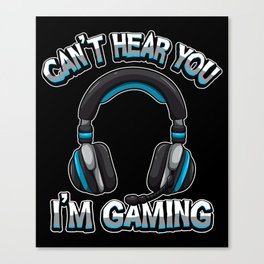 Can't Hear You I'm Gaming - Gamer Headset Sound Canvas Print