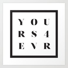 YOURS FOR EVER Art Print