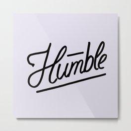Humble Metal Print
