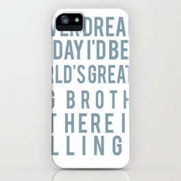 I Never dreamed one day I'd be the World's Greatest Big Brother but here I am Killing it iPhone Case