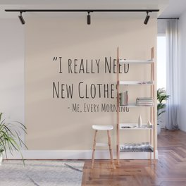 I Really Need New Clothes Wall Mural