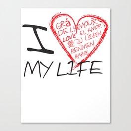 I Love my Life Canvas Print