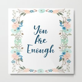 You Are Enough - A Floral Print Metal Print