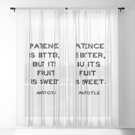 Patience is bitter, but its fruit is sweet - Aristotle philosophy quote Sheer Curtain