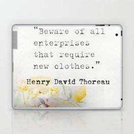 Beware of all enterprises that require new clothes. Henry David Thoreau quote Laptop & iPad Skin
