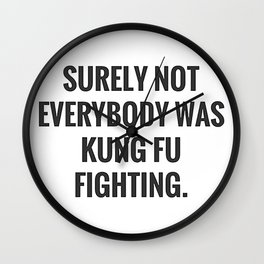 Surely Not Everybody Was Kung Fu Fighting. Wall Clock