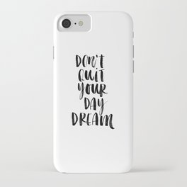 Don't Quit Your Daydream black and white typography poster design home decor bedroom wall art iPhone Case
