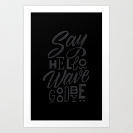 SAY HELLO WAVE GOODBYE Art Print