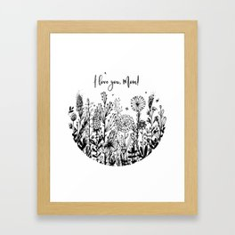 I love you, Mom! Framed Art Print