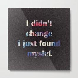 I didn't change .. Metal Print