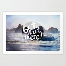 Get Out There! Art Print