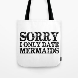 Sorry, I only date mermaids! Tote Bag