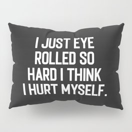 Eye Rolled So Hard Funny Quote Pillow Sham