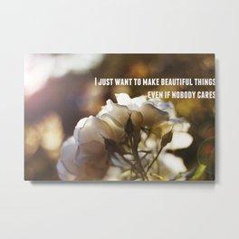 Make Beautiful Things Metal Print