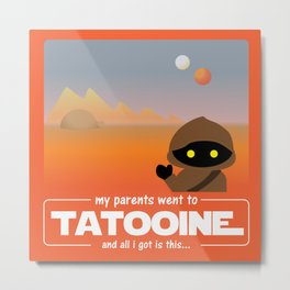 My parents went to Tatooine Metal Print