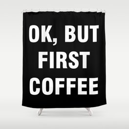 Ok but first coffee Shower Curtain