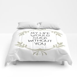 My Life Would Suck Without You - Design for your Bestie Comforters