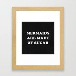 Mermaids Are Made of Sugar Framed Art Print