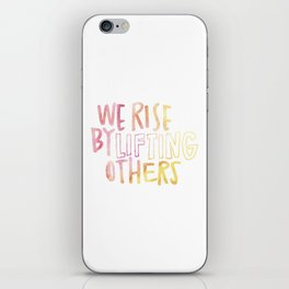 We Rise By Lifting Others iPhone Skin