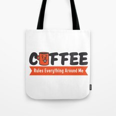 Coffee Rules Everything Around Me Tote Bag
