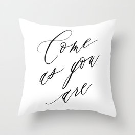 COME AS YOU ARE by Dear Lily Mae Throw Pillow