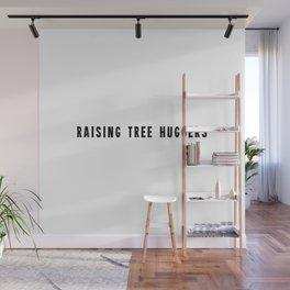 Raising tree huggers Wall Mural
