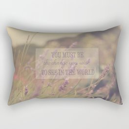 You must be the change you wish to see in the world Rectangular Pillow