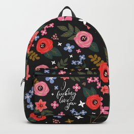 I Fucking Love You, Funny Pretty Quote Backpack