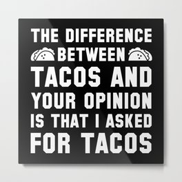 Tacos And Your Opinion Metal Print