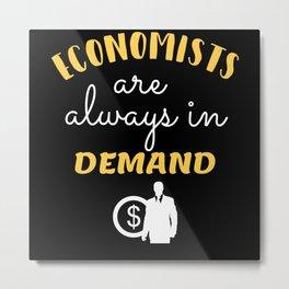 Funny Economics Economists are always in Demand Metal Print