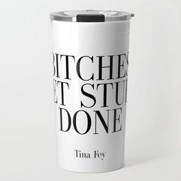 Bitches Get Stuff Done, Feminism Print, Printable Art, Funny Quotes, Feminist Print, Bitch Quotes, C Travel Mug