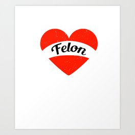 I'm in love with a Felon | Big heart and banner Art Print