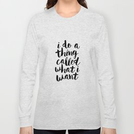 I Do a Thing Called What I Want black and white contemporary typography design home wall decor Long Sleeve T-shirt