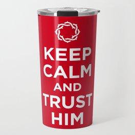 Keep Calm & Trust Him Travel Mug