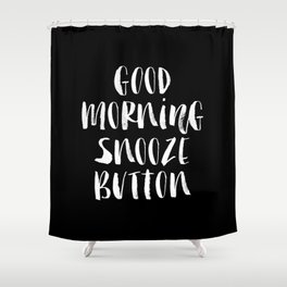 Good Morning Snooze Button black-white typography poster black and white bedroom wall home decor Shower Curtain