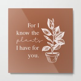 For I Know the Plants Metal Print