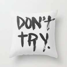 DON'T TRY. Throw Pillow