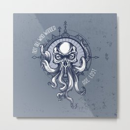 Not all who wander are Lost - Octopus Metal Print