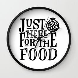 Just Here For The Food Wall Clock