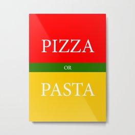 PIZZA or PASTA Metal Print