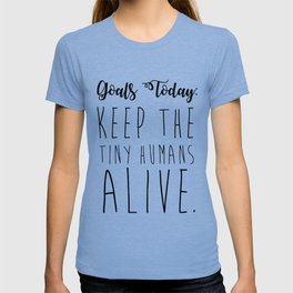 keep the tiny humans alive. T-shirt