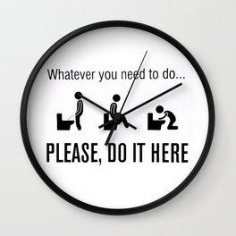 Bathroom Humor Print: Whatever you need to do .. PLEASE, DO IT HERE! Wall Clock