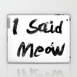 I Said Meow Laptop & iPad Skin