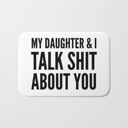 My Daughter & I Talk Shit About You Bath Mat