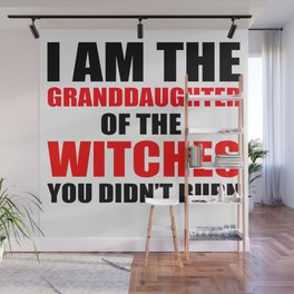 I am the granddaughter of the witches you didn't burn Wall Mural