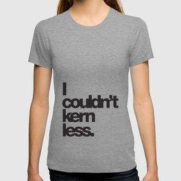 I couldn't kern less T-shirt