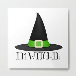 I'm Witchin' Metal Print