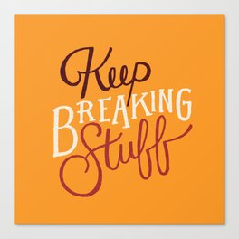 Keep Breaking Stuff Canvas Print