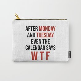 After Monday and Tuesday Even The Calendar Says WTF Carry-All Pouch